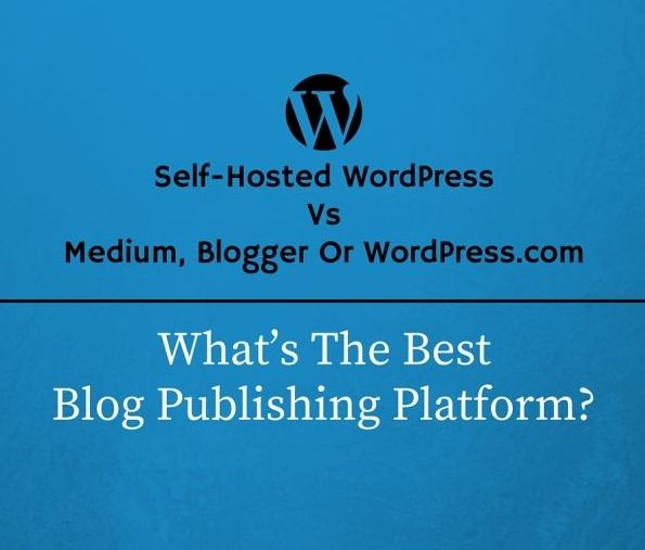Self-Hosted WordPress Vs Blogger Medium