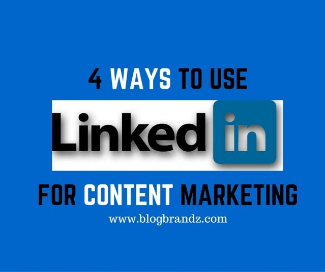 4 WAYS TO USE LINKEDIN FOR CONTENT MARKETING