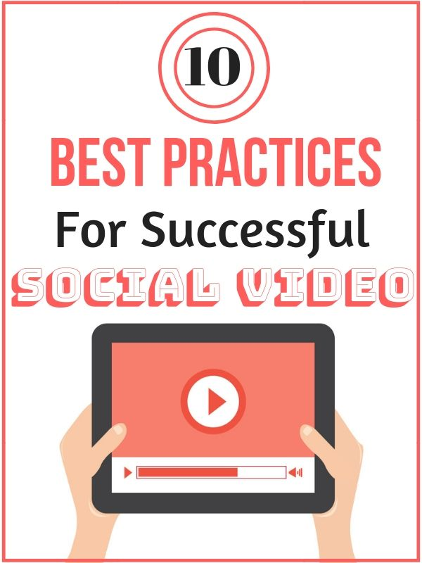 10 Best Practices For Successful Social Video=