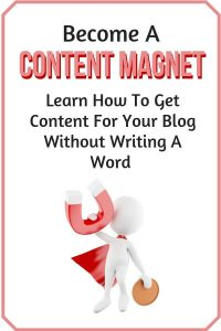 Become a Content Magnet - Learn How To Get Content For Your Blog Without Writing A Word