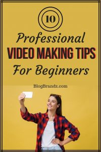 10 Professional Video Making Tips For Beginners