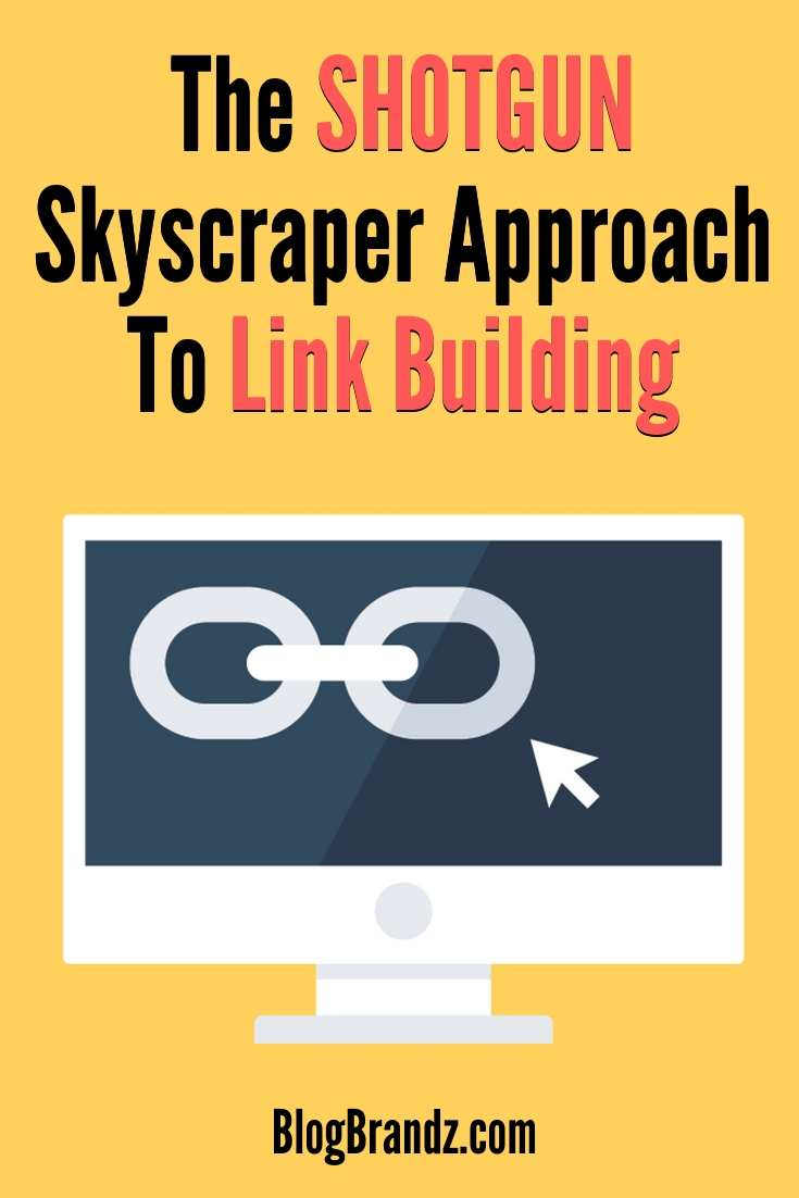 The Shotgun Skyscraper Approach To Link Building