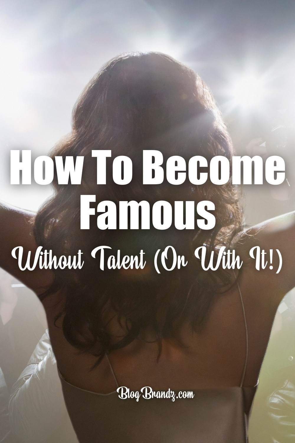 How To Become Famous Tips