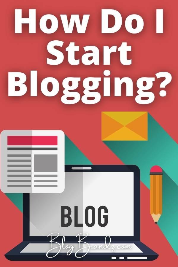 How Do I Start Blogging