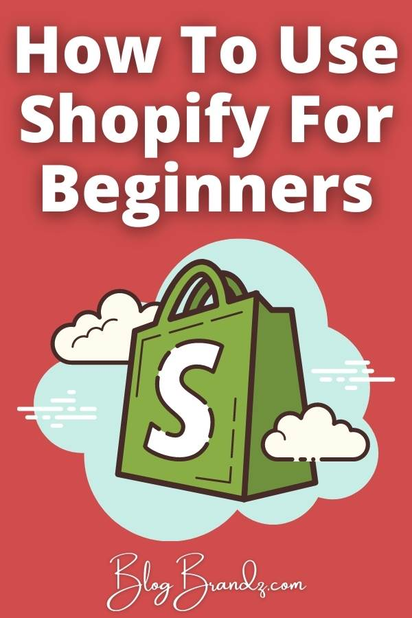 How To Use Shopify For Beginners
